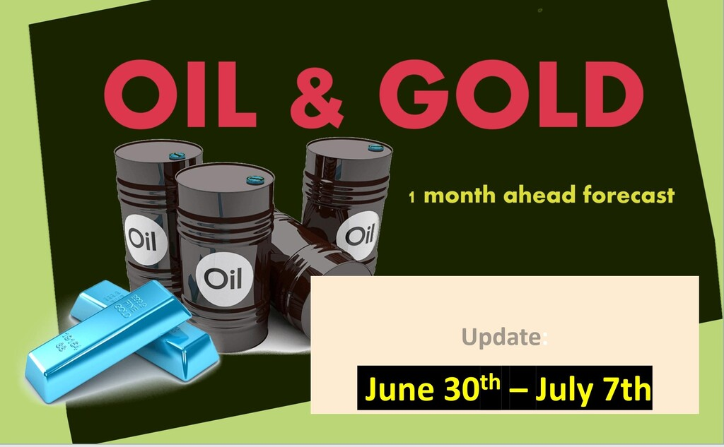 OIL & GOLD 1 month ahead (June 30th- July 7th update)