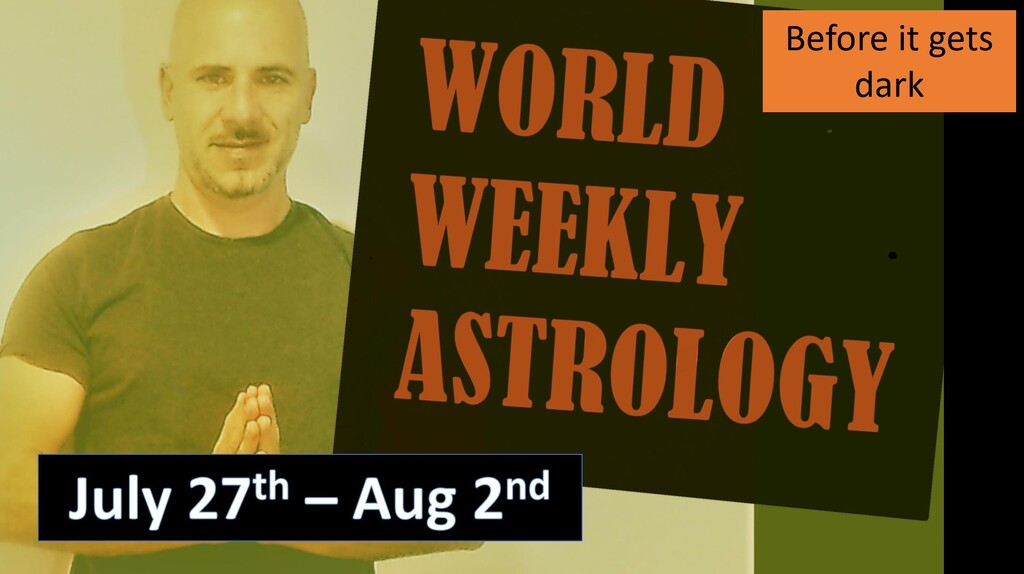 World weekly Astrology July 27th – August 2nd