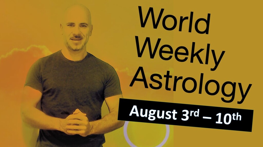 World weekly Astrology Aug 3rd-10th