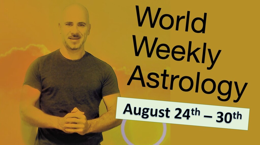 World weekly Astrology Aug 24th – 30th
