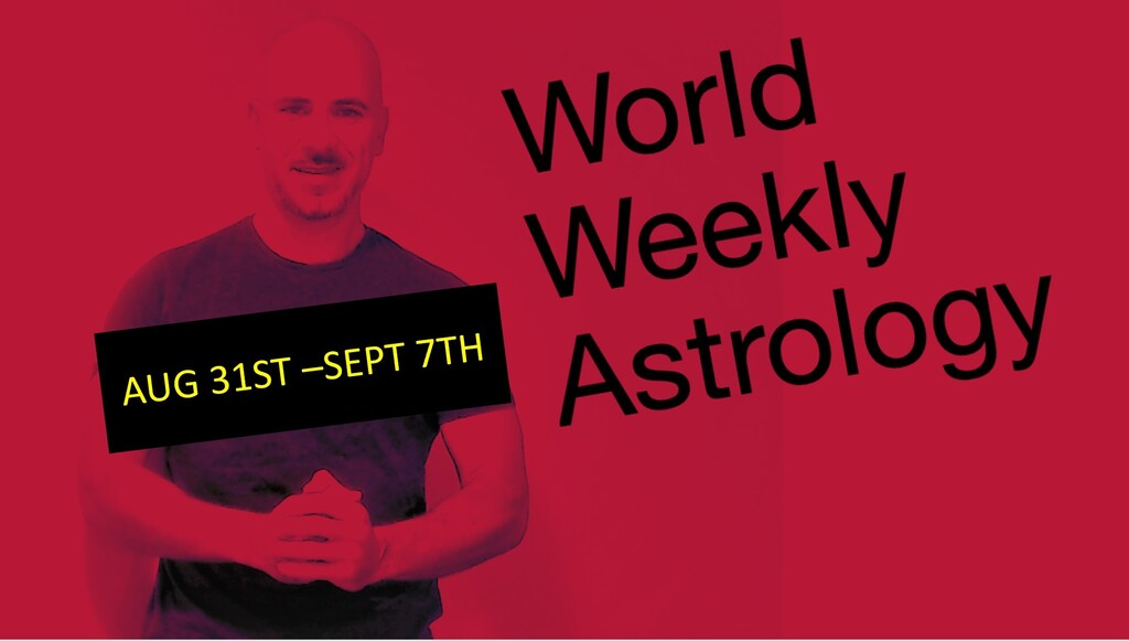 World weekly Astrology Aug 31st – Sept 7th