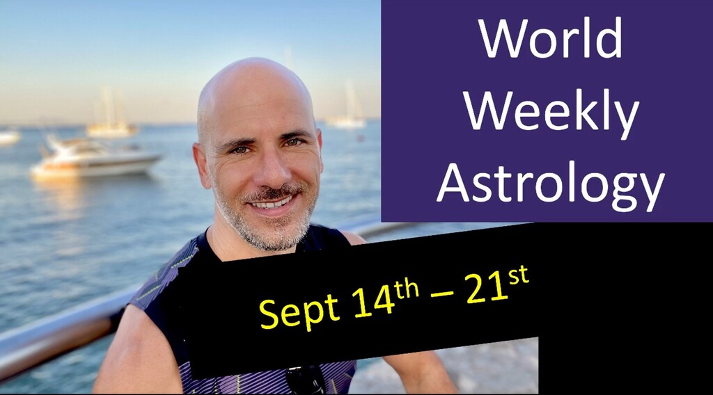 New decisions and story! World weekly Astrology Sept 14th – 21st