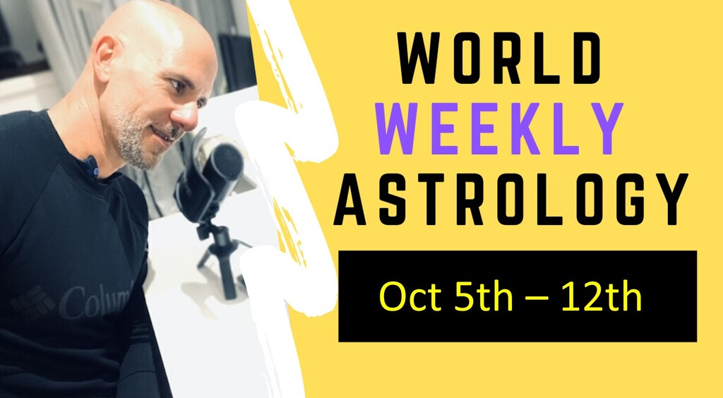 World weekly astrology Oct 5th – 12th